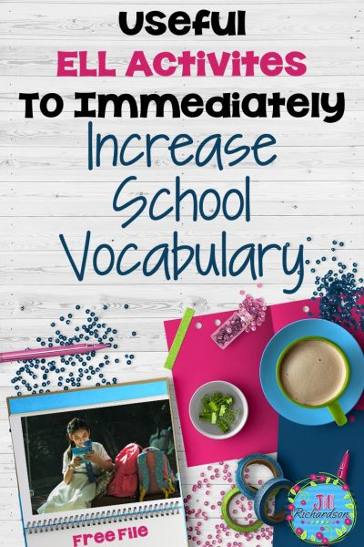 Useful ELL Activities to Immediately Increase School Vocabulary